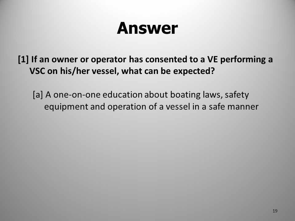 Answer [1] If an owner or operator has consented to a VE performing a VSC on his/her vessel, what can be expected